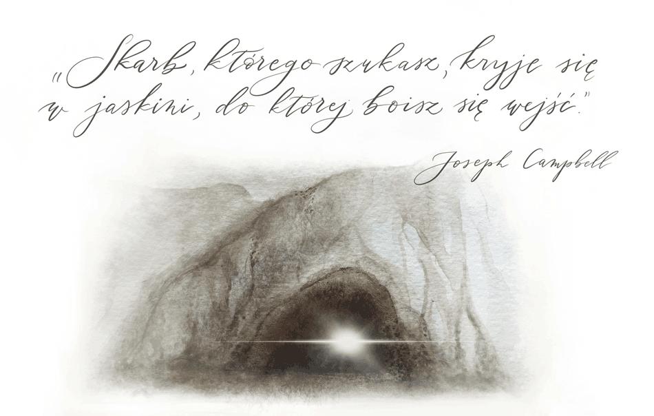 Skarb, którego szukasz, kryje się w jaskini, do której boisz się wejśc.